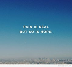 Hope Quotes pain is real but so is hope.