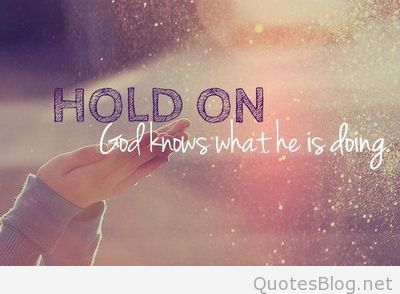 Hope Sayings hold on God knows what the is doing