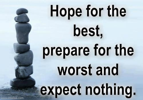 Hope Sayings hope for the best prepare for the worst and expect nothing
