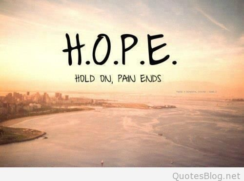 Hope Sayings hope hold on pain ends...