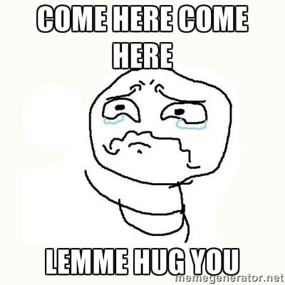 Hug Memes come here come here lemme hug you