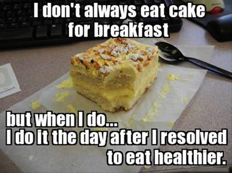 I don't always eat cake for breakfast Cake Memes