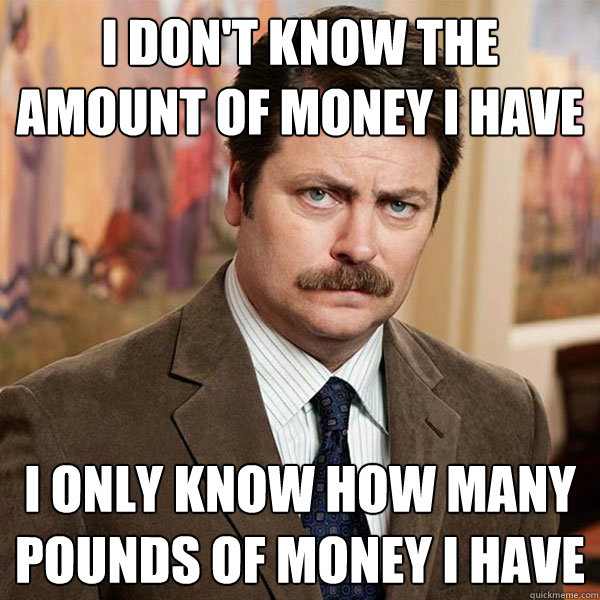 I don't know the amount of money i have i only know how Money Memes