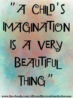 Imagination sayings a child's imagination is a very beautiful thing