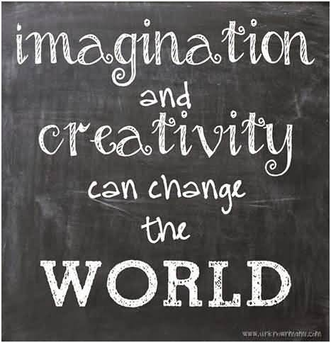 Imagination sayings imagination and creativity can change the world