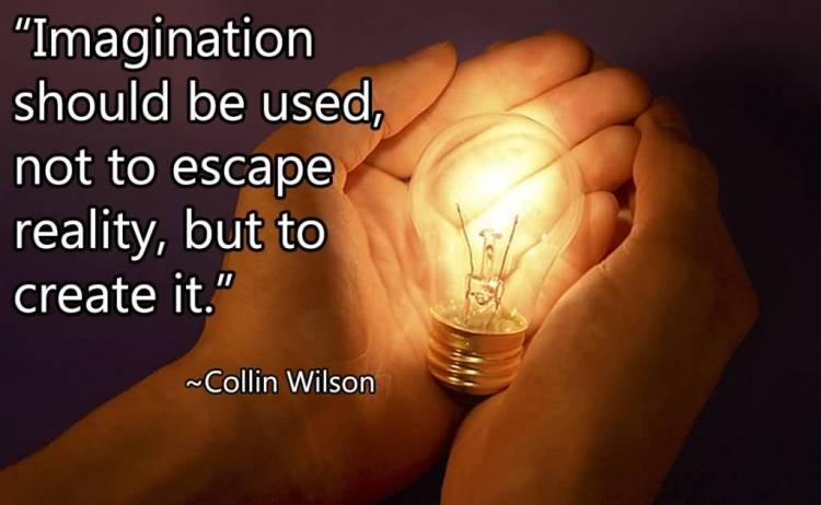 Imagination sayings imagination should be used not be escape reality escape reality but to create it