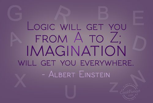 Imagination sayings logic will get you from a to z imagination will get you everywhere,