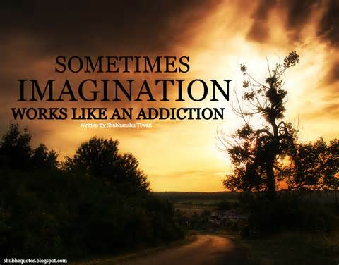 Imagination sayings sometimes imagination
