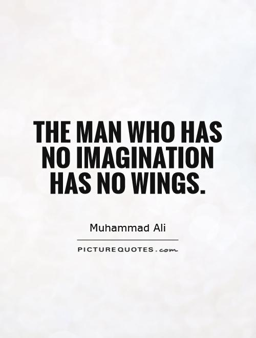 Imagination sayings the man who has no imagination has no wings.