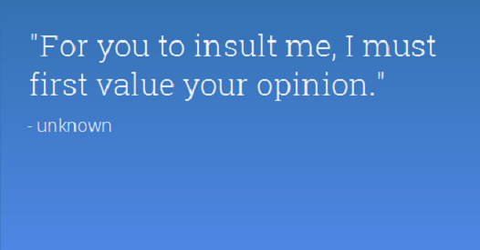 Intelligence Quotes for you to insult me i must first value your opinion
