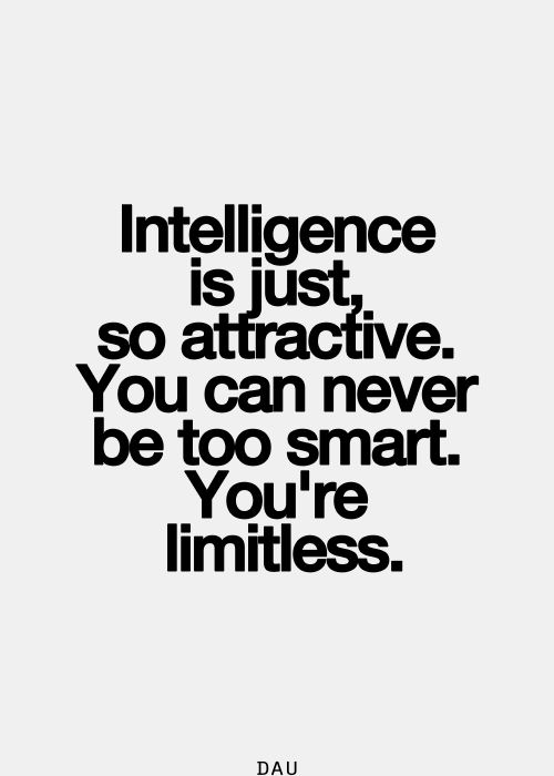 Intelligence Quotes intelligence is just so attractive you can never be too smart you're limitless
