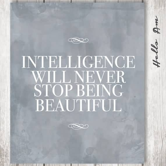 Intelligence Quotes intelligence will never stop being beautiful,