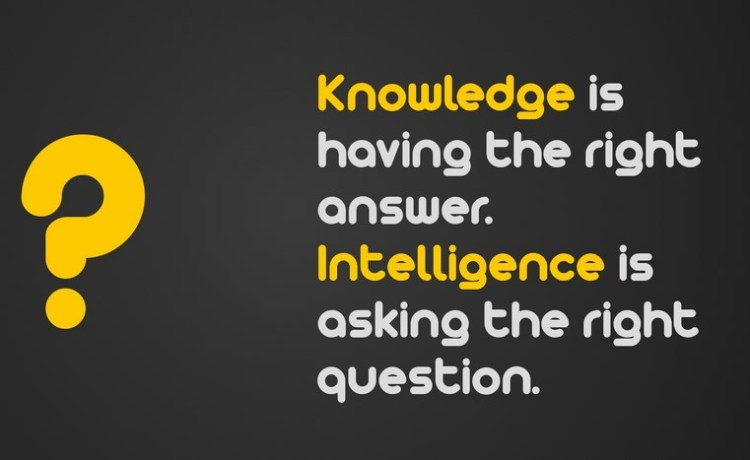 Intelligence Quotes knowledge is having the right answer intelligence is asking the right question