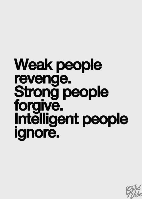 Intelligence Quotes weak people revenge strong people forgive intelligent people ignore