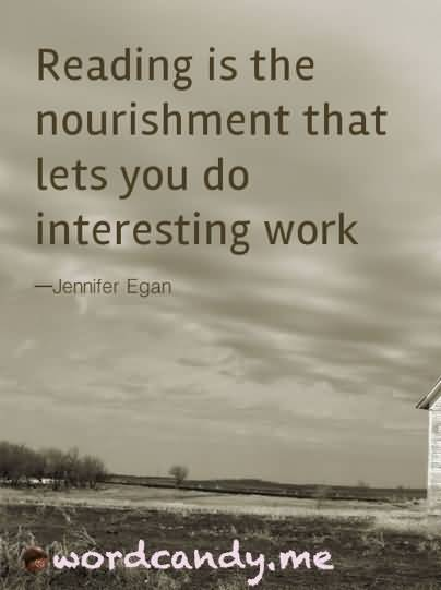 Interesting Quotes reading is the nourishment that lets you do interesting work