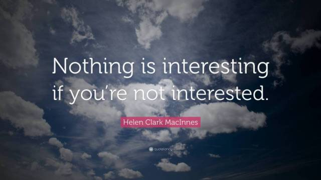 Interesting sayings nothing is interesting if you re not interested
