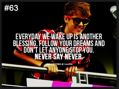 Justin Bieber Quotes everyday we wake up is another