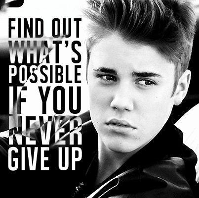 Justin Bieber Quotes find out what's possible if you never give up