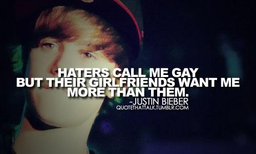 Justin Bieber Quotes haters call me gay but