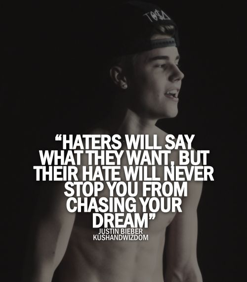 Justin Bieber Quotes haters will say what they want but their hate will
