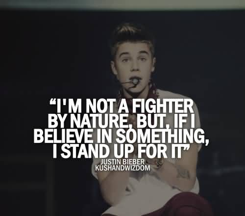 Justin Bieber Quotes I'm not a fighter by nature but if