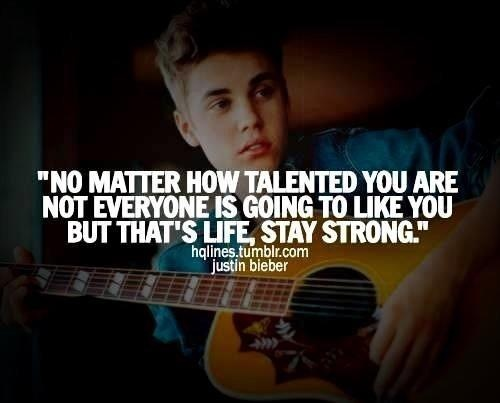 Justin Bieber Quotes no matter how talented you are not everyone is going to like you