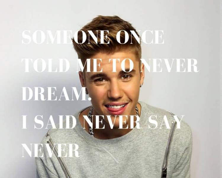 Justin Bieber Quotes someone once told me to never dream