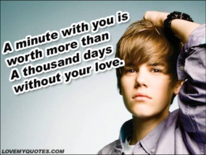 Justin Bieber Sayings a minute with you is worth more than