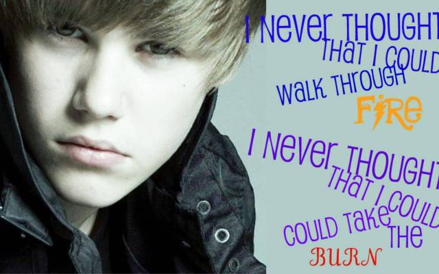 Justin Bieber Sayings i never thought that i could walk through fire