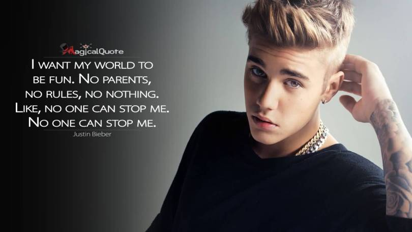 Justin Bieber Sayings i want my world to be fun no parents