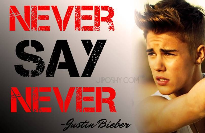 Justin Bieber Sayings never say never