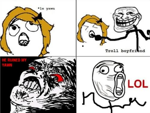 LOL Meme He ruined my yawn troll boyfriend lol
