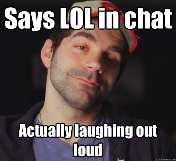 LOL Meme Says lol in chat actually laughing out loud