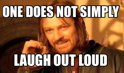 LOL Memes One does not simply laugh out loud