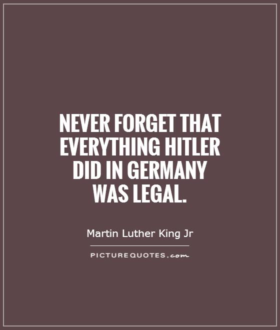 Legal Sayings never forget that everything Hitler