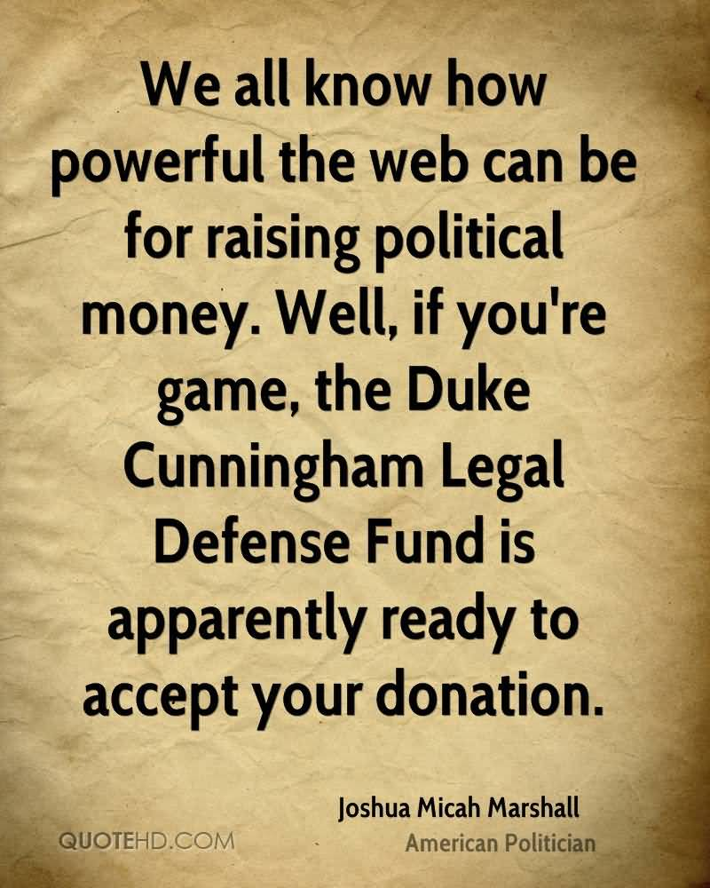 Legal Sayings we all know how powerful the web can be for raising political money