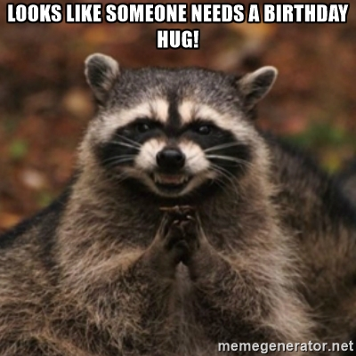 Looks like someone needs a birthday hug Funny Hug Meme