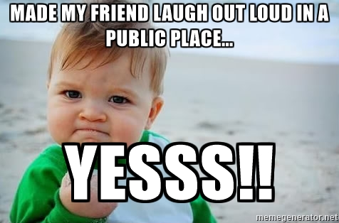 Made my friend laugh out loud in a public place LOL Memes