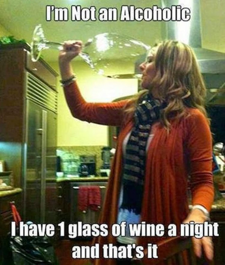 Meme I'm not an alcoholic i have i glass of wine a night and that's it Funny Party