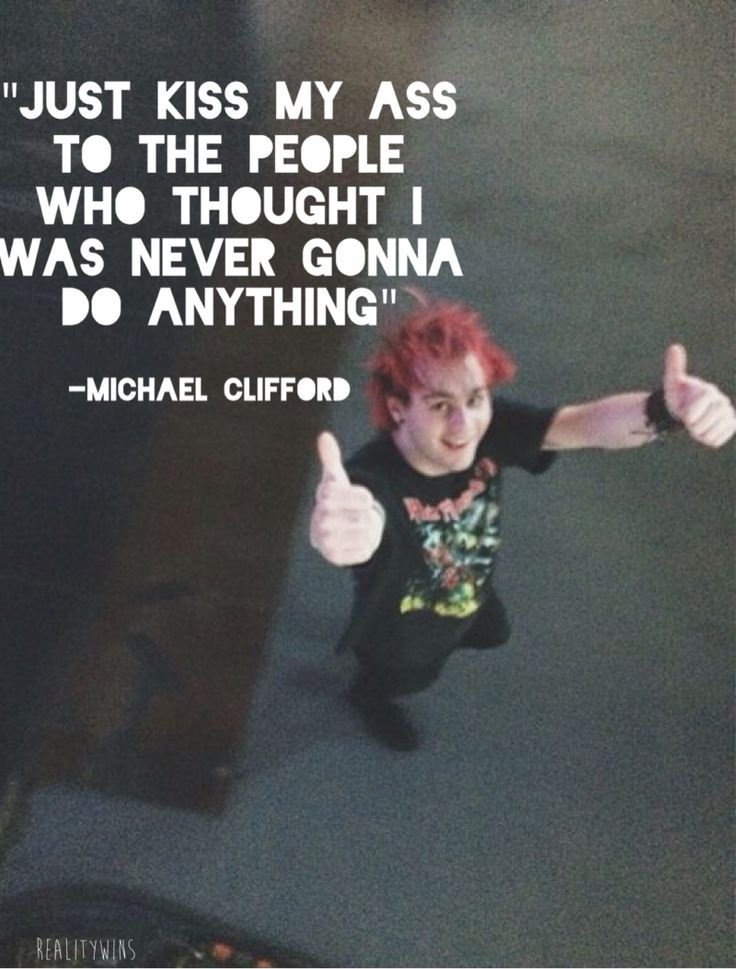 Michael Clifford Quotes just kiss my ass to the people who thought