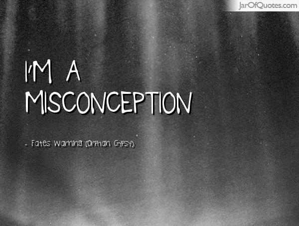 Misconception Quotes i'm a misconception