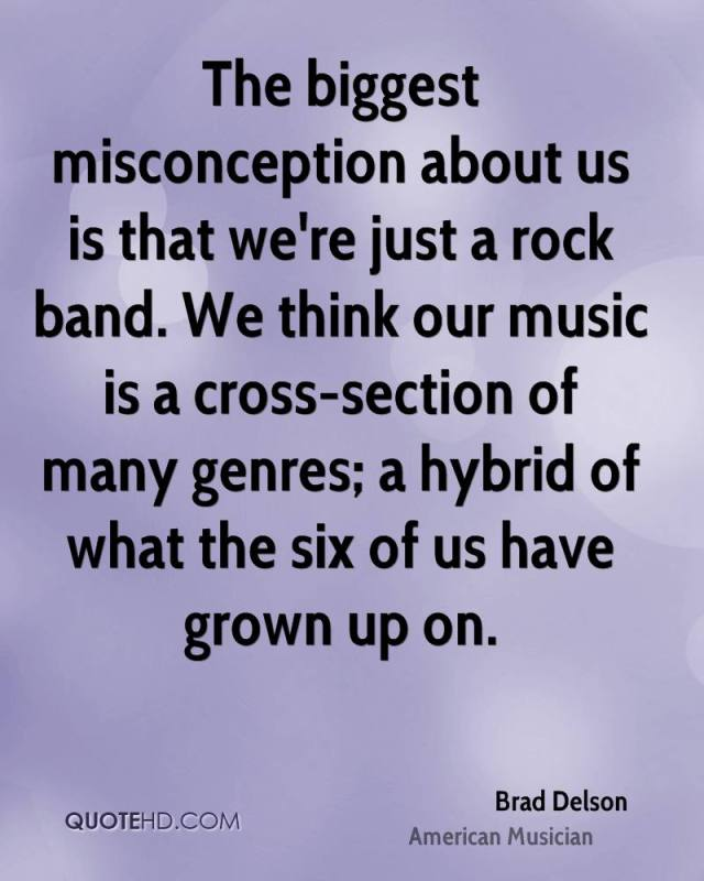 Misconception Quotes the biggest misconception about us is that we're just a rock band