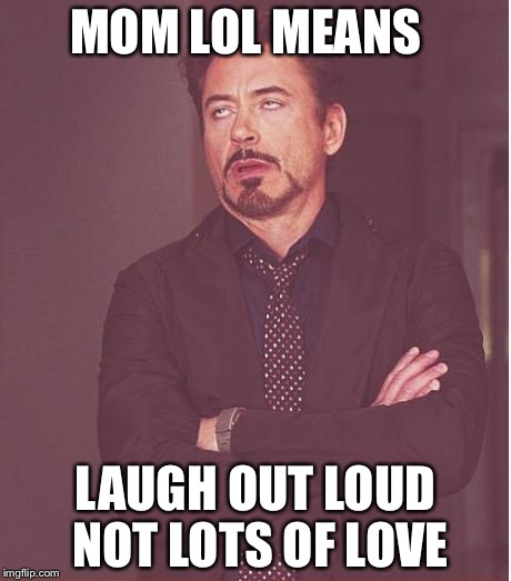 Mom lol means laugh out loud not lots of love LOL Memes