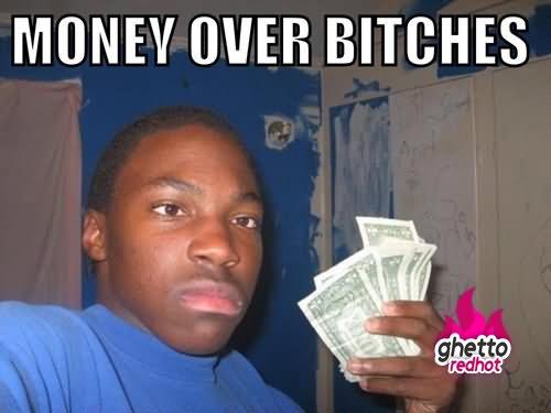 Money Memes Money over bitches