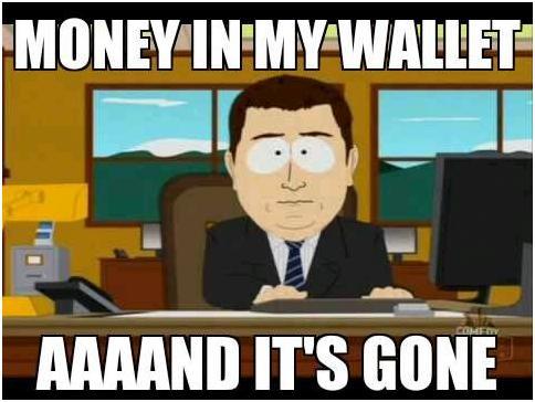 Money in my wallet aaaand it's gone Money Meme