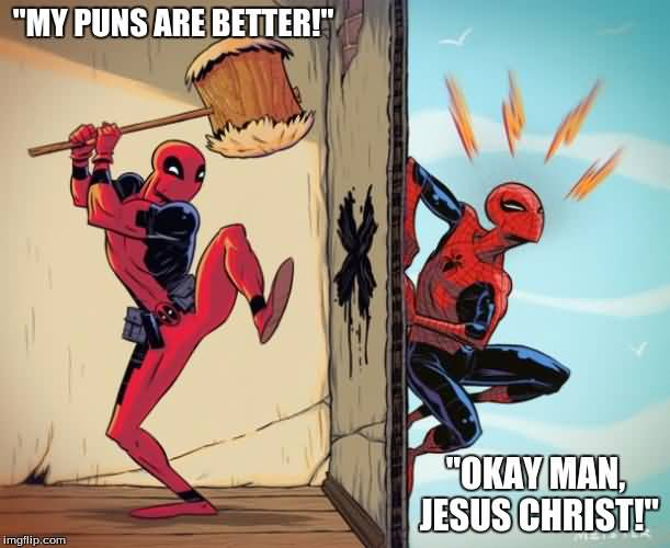 My Puns Are Better Okay Man Funny Deadpool Memes