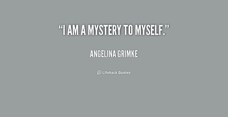 Mystery Quotes I'm a mystery to myself