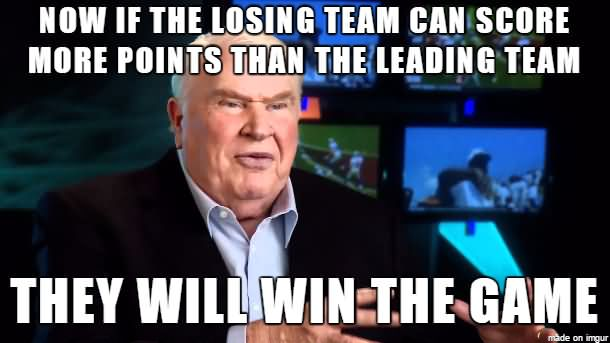 Now if the losing team can score more points than the leading team they will win the game American Football Meme