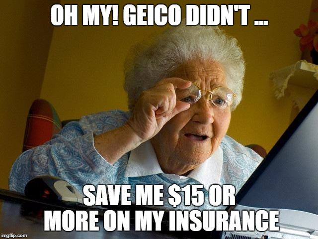Oh My! Geico Didn't Save Me $15 Grandma Memes