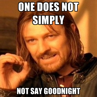 One does not simply not say good night Good Night Meme